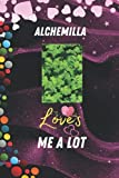 Alchemilla Loves Me A Lot: Birthday Gift For Alchemilla All Man and Woman, Boy...